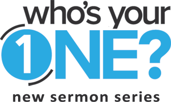 who's your one, new sermon series